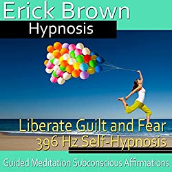 Liberate Guilt and Fear Self-Hypnosis