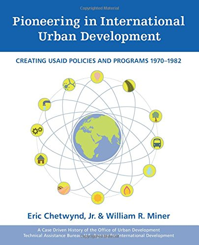Pioneering in International Urban Development: Creating USAID Policies and Programs 1970–1982: A Case Driven History of the of Urban Development. U.S. Agency for International Development