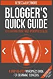 Blogger's Quick Guide to Starting Your First WordPress Blog: A Step-By-Step WordPress Guide for Beginning Bloggers (Blogger's Quick Guides) (Volume 3)