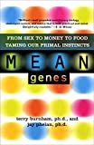 Search : Mean Genes: From Sex To Money To Food: Taming Our Primal Instincts