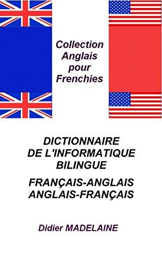DICTIONNAIRE DE L'INFORMATIQUE BILINGUE FRANÇAIS-ANGLAIS ANGLAIS-FRANÇAIS (ANGLAIS POUR FRENCHIES t. 3) (French Edition)
