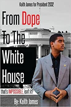 From Dope to the White House: That's Impossible Isn't it? (Open Minded) (Volume 1) [7/23/2017] Keith A. James II