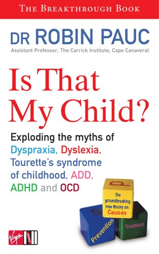 Is That My Child?: Exploding the Myths of Dyspraxia, Dyslexia, Tourette s Syndrome of Childhood, ADD