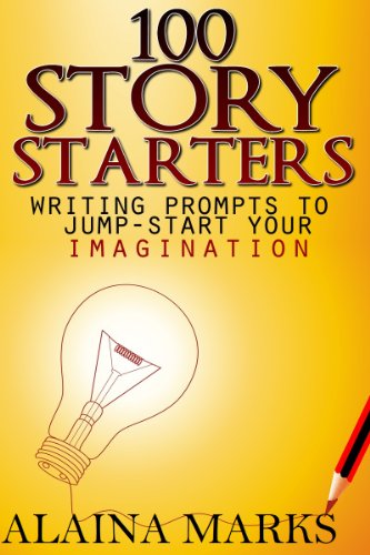 Creative Writing Story Starters - 100 Story Starters Writing Prompts To Jump-Start Your Imagination