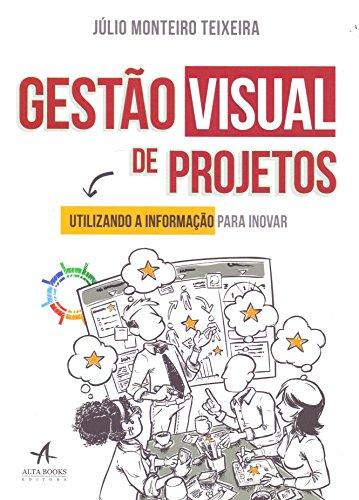 Gestão Visual de Projetos. Utilizando a Informação Para Inovar