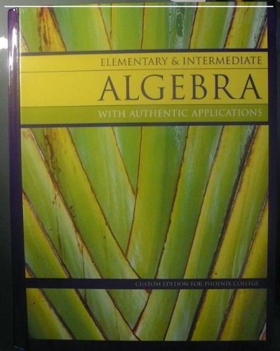 Elementary & Intermediate Algebra with Authentic Applications