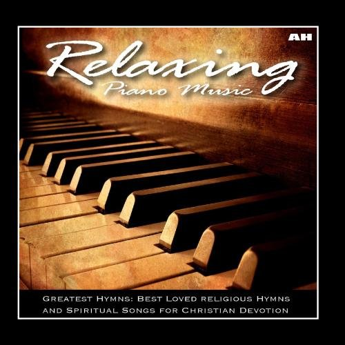Relaxing Piano Music: Greatest Hymns: Best Loved Hymns and Spiritual Songs for Christian Devotion