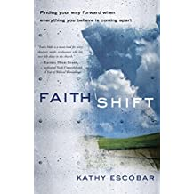 Faith Shift: Finding Your Way Forward When Everything You Believe Is Coming Apart