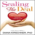 Sealing the Deal: The Love Mentor's Guide to Lasting Love | Diana Kirschner, Ph.D.