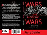 Wars and Rumors of Wars: What Jesus Really Said About the End of the Age, Earthquakes, A Great Tribulation, Signs in the Heavens, and His Coming