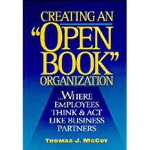 Creating an Open Book Organization: ...Where Employees Think & Act Like Business Partners by Thomas J. McCoy (1996-05-08)
