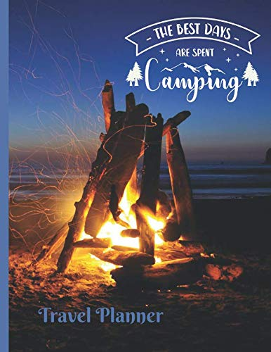 The Best Days Are Spent Camping Travel Planner: Large 200 Page Camping & RV Trailer Notebook with Journal Pages for Beginners to Write In About Trip Details, Memories and More (Best Camping Meals For Two)