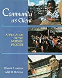 img - for Community As Client: Application of the Nursing Process by Anderson, Elizabeth T., McFarlane, Judith M. (1988) Paperback book / textbook / text book