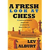 A Fresh Look at Chess: 40 Instructive Games Played And Annotated By Players Like You