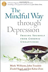The Mindful Way Through Depression: Freeing Yourself from Chronic Unhappiness (includes Guided Meditation Practices CD)