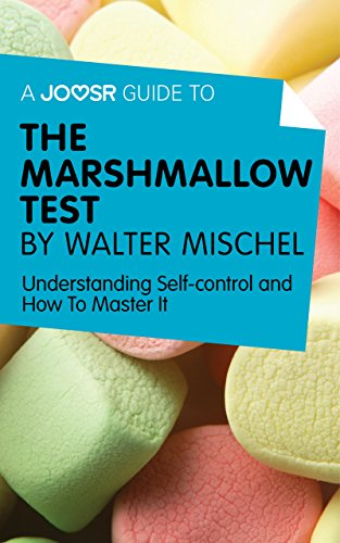 A Joosr Guide to... The Marshmallow Test by Walter Mischel: Understanding Self-control and How To Master It
