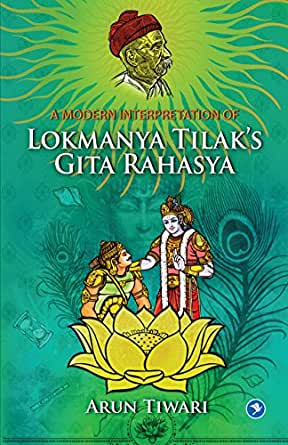 A Modern Interpretation of Lokmanya Tilaks Gita Rahasya ...