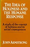 The Idea of Holiness and the Humane Response : A Study of the Concept of Holiness and Its Social Consequences, Armstrong, John, 0042000424
