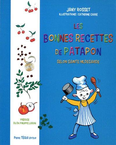 Les bonnes recettes de Patapon : Selon Sainte Hildegarde