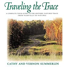 Traveling the Trace: A Complete Tour Guide to the Historic Natchez Trace from Nashville to Natchez