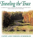 img - for Traveling the Trace: A Complete Tour Guide to the Historic Natchez Trace from Nashville to Natchez book / textbook / text book