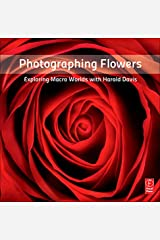 Photographing Flowers: Exploring Macro Worlds with Harold Davis Paperback