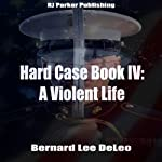 A Violent Life: The John Harding Series: Hard Case, Book 4 | Bernard Lee DeLeo,RJ Parker