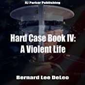 A Violent Life: The John Harding Series: Hard Case, Book 4 | Bernard Lee DeLeo, RJ Parker