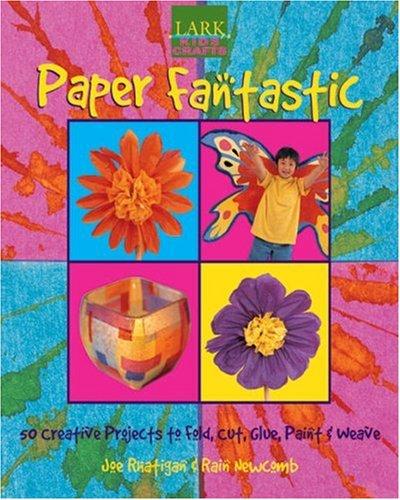 Download Kids' Crafts: Paper Fantastic: 50 Creative Projects to Fold, Cut, Glue, Paint & Weave (Lark Kids' Crafts) ebook
