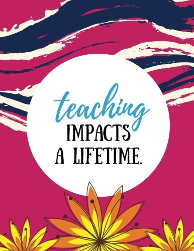 Teaching Impacts a Lifetime (Teacher Appreciation Gifts): Fuchsia, 100 Lined Pages, Great for Teacher Gift / Retirement / Thank You / Year End Gift (Thank You Gifts)