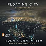 Floating City: A Rogue Sociologist Lost and Found in New York's Underground Economy | Sudhir Venkatesh