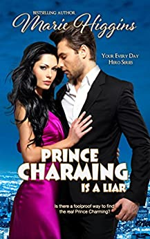 Prince Charming is a Liar (Your Every Day Hero Book 1) by [Higgins, Marie]