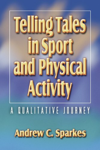 Telling Tales in Sport and Physical Activity: A Qualitative Journey (Qualitative Research In Sport Exercise And Health)