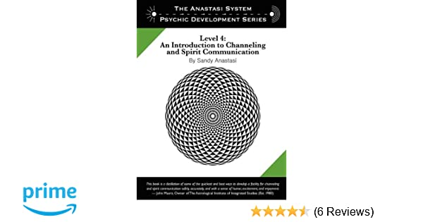 the anastasi system psychic development level 4 an introduction to channeling and spirit communication the anastasi system psychic development series