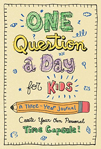 One Question a Day for Kids: A Three-Year Journal: Create Your Own Personal Time Capsule (Fathers Day Arts And Crafts Ideas For Toddlers)