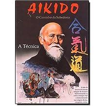 Aikido. O Caminho da Sabedoria. A Técnica