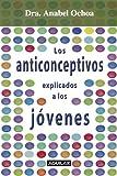 Los Anticonceptivos Explicados a Los Jovenes, Anabel Ochoa, 9707702273