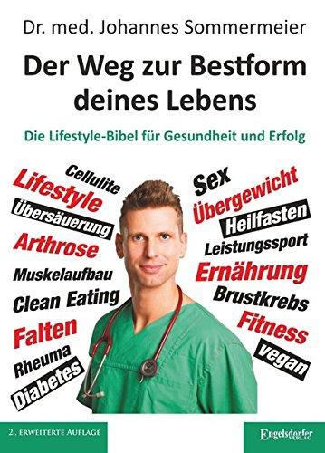 Der Weg zur Bestform deines Lebens: Die Lifestyle-Bibel für Gesundheit und Erfolg (2. überarb. Aufl.)