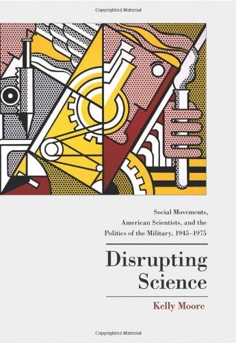 Disrupting Science: Social Movements, American Scientists, and the Politics of the Military, 1945-1975 (Princeton Studies in Cultural Sociology Book 32)