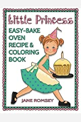 Little Princess Easy Bake Oven Recipe & Coloring Book: 64 recipes with journal pages and 30 fun coloring designs Paperback