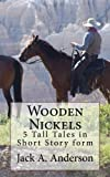 Wooden Nickels: 5 Tall Tales in Short Story form