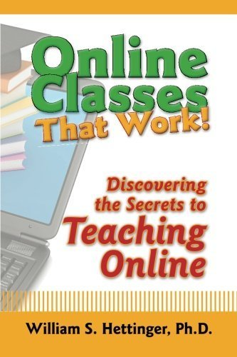 Online Classes That Work!: Discovering the Secrets to Teaching Online by Hettinger Ph.D., William S. (August 6, 2014) Paperback