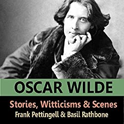 The Stories, Witticisms & Scenes of Oscar Wilde