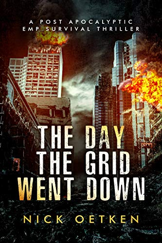 The Day The Grid Went Down: A Post Apocalyptic EMP Survival Thriller by [Oetken, Nick]