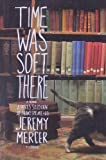 Time Was Soft There: A Paris Sojourn at Shakespeare & Co. by Jeremy Mercer front cover