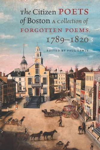 The Citizen Poets of Boston - A Collection of Forgotten Poems, 17891820 by Paul Lewis (2016-05-19)
