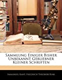 Sammlung Einiger Bisher Unbekannt Gebliebner Kleiner Schriften, Immanuel Kant and Friedrich Theodor Rink, 1141851873