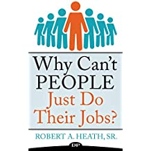 Why Can't People Just Do Their Jobs?: The Empowering Leader's Guide to Having More Fulfillment, Less Stress, and Getting the Best out of Those You Lead