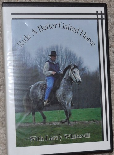 Ride a Better Gaited Horse - With Larry Whitesell