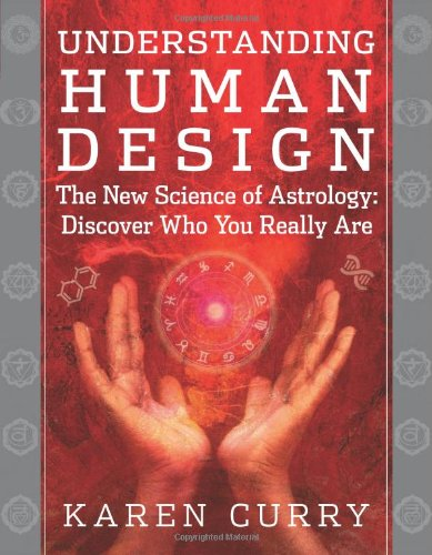 Understanding Human Design: The New Science of Astrology: Discover Who You Really Are [Karen Curry] (Tapa Blanda)